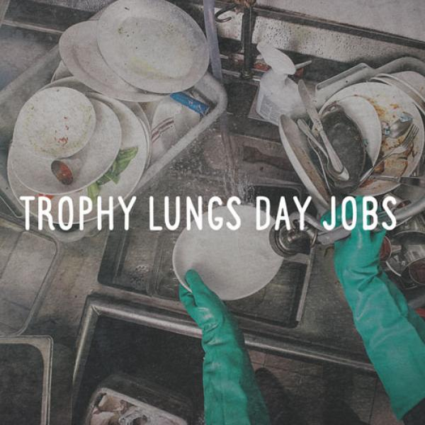 Trophy Lungs – Day Jobs
