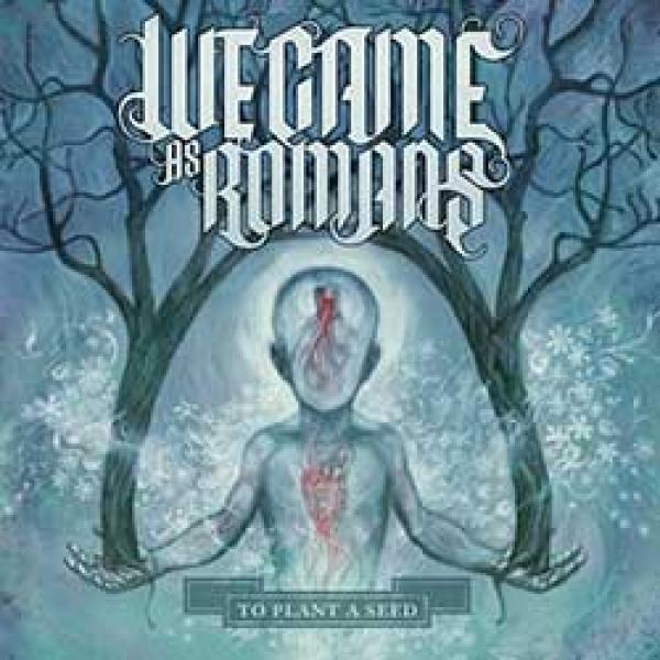 We Came As Romans – To Plant A Seed