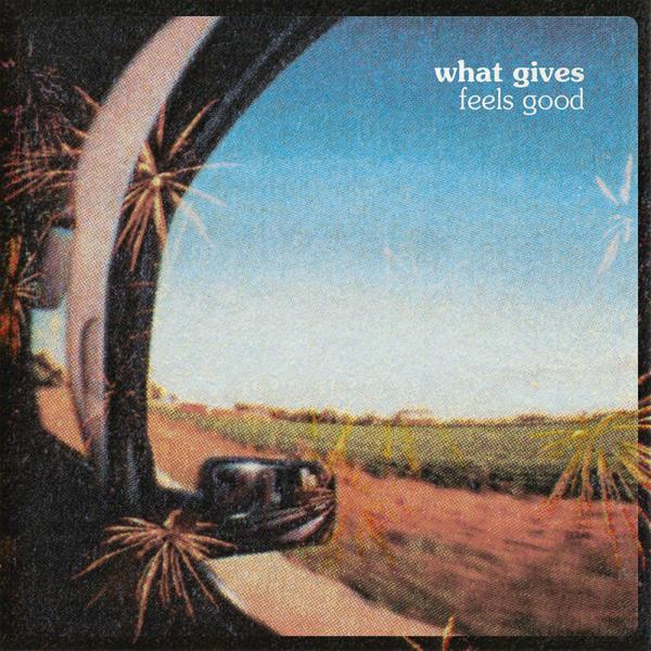 What Gives - Feels Good