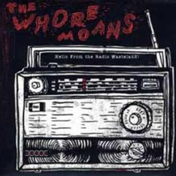The Whore Moans – Hello From The Radio Wasteland!