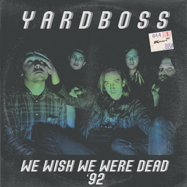 Yardboss – We Wish We Were Dead '92