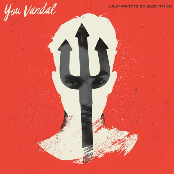 You Vandal - I Just Want To Go Back To Hell
